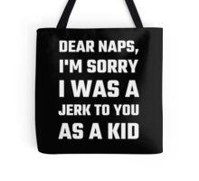 Dear Naps, I'm Sorry I Was A Jerk To You As A Kid Tote Bag