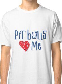 Pit Bulls Love Me (Light Colors) Classic T-Shirt