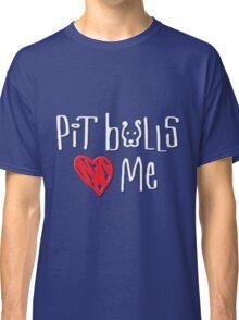 Pit Bulls Love Me (Dark Colors) Classic T-Shirt
