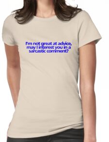 I'm not great at advice, may I interest you in a sarcastic comment? Womens Fitted T-Shirt