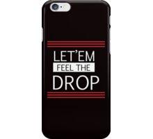 Let'em Feel the DROP Dubstep/Trap music wear iPhone Case/Skin