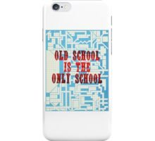 Old School Is The Only School iPhone Case/Skin