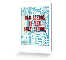 Old School Is The Only School Greeting Card