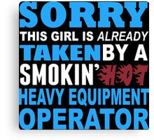 Sorry This Girl Is Already Taken By A Smokin Hot Heavy Equipment - Funny Tshirts Canvas Print