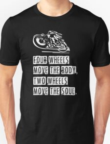 Four Wheels Move The Body Two Wheels Move The Soul T-Shirt
