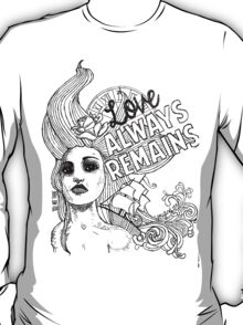 Love Always Remains T-Shirt