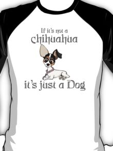 If It's Not A Chihuahua It's Just A Dog  T-Shirt