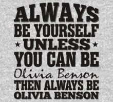 Always Be Yourself Unless You Can Be Olivia Benson Then Always Be Olivia Benson by classydesigns