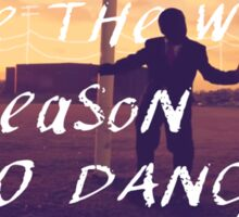 Give the World a Reason to Dance Sticker