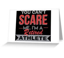 You Can't Scare Me. I'm A Retired Athlete - TShirts & Hoodies Greeting Card