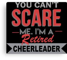 You Can't Scare Me. I'm A Retired Cheerleader - TShirts & Hoodies Canvas Print