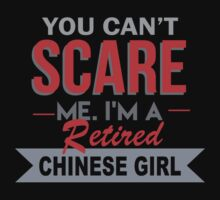 You Can't Scare Me. I'm A Retired Chinese Girl - TShirts & Hoodies by funnyshirts2015