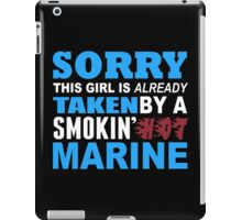 Sorry This Girl Is Already Taken By A Smokin Hot Marine - Funny TshirtsSorry This Girl Is Already Taken By A Smokin Hot Marine - Funny Tshirts iPad Case/Skin