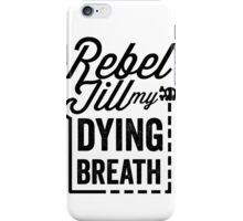 Rebel Till My Dying Breath iPhone Case/Skin