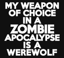 My weapon of choice in a Zombie Apocalypse is a werewolf Kids Clothes