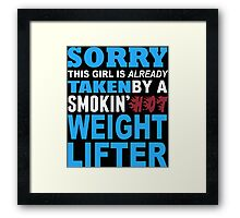 Sorry This Girl Is Already Taken By A Smokin Hot Weight Lifter - Funny Tshirts Framed Print