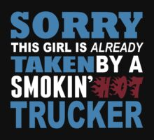 Sorry This Girl Is Already Taken By A Smokin Hot Trucker - Funny Tshirts by custom222
