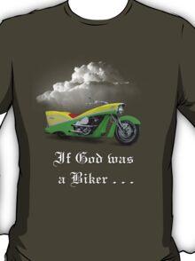 If GOD was a Biker... T-Shirt
