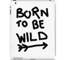 Born to be wild. iPad Case/Skin