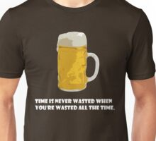 Time is never wasted when you're wasted all the time. Unisex T-Shirt