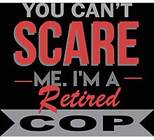 You Can't Scare Me. I'm A Retired Cop - TShirts & Hoodies Photographic Print