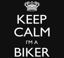 Keep Calm I'm A Biker - Tshirts, Mobile Covers and Posters by custom222