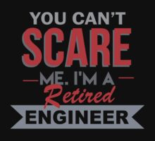 You Can't Scare Me. I'm A Retired Engineer - TShirts & Hoodies by funnyshirts2015