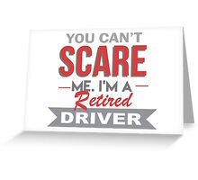 You Can't Scare Me. I'm A Retired Driver - TShirts & Hoodies Greeting Card