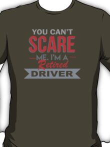 You Can't Scare Me. I'm A Retired Driver - TShirts & Hoodies T-Shirt