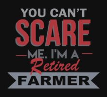 You Can't Scare Me. I'm A Retired Farmer - TShirts & Hoodies by funnyshirts2015