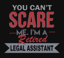 You Can't Scare Me. I'm A Retired Legal Assistant - TShirts & Hoodies by funnyshirts2015