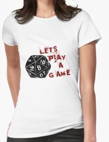 Lets play a game  Womens Fitted T-Shirt