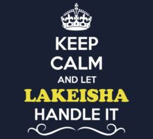 Keep Calm and Let LAKEISHA Handle it Kids Clothes