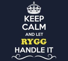 Keep Calm and Let RYGG Handle it Kids Clothes