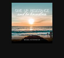 Give Up Resistance Unisex T-Shirt