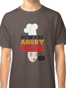BEWARE ANGRY COOK! chef cooking swearing  Classic T-Shirt