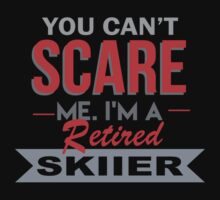 You Can't Scare Me. I'm A Retired Skiier - TShirts & Hoodies by funnyshirts2015