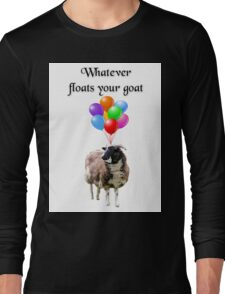 Whatever Floats Your Goat Long Sleeve T-Shirt