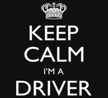 Keep Calm I'm A Driver - Tshirts, Mobile Covers and Posters by custom222