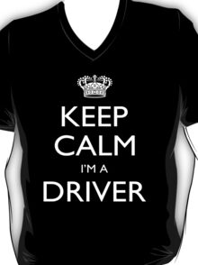 Keep Calm I'm A Driver - Tshirts, Mobile Covers and Posters T-Shirt