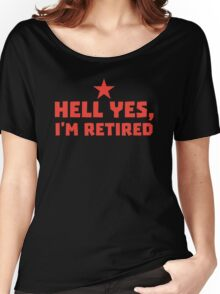 HELL YES I'm RETIRED Women's Relaxed Fit T-Shirt