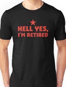 HELL YES I'm RETIRED Unisex T-Shirt