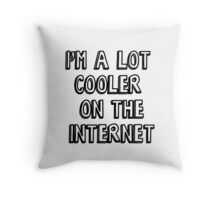 I'm a lot cooler on the internet Throw Pillow