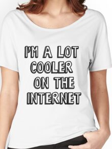 I'm a lot cooler on the internet Women's Relaxed Fit T-Shirt