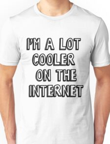 I'm a lot cooler on the internet Unisex T-Shirt