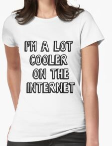 I'm a lot cooler on the internet Womens Fitted T-Shirt
