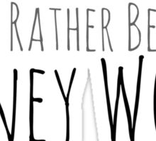 I'd rather be in Disney World Sticker