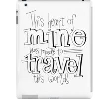 This heart of mine was meant to travel the world iPad Case/Skin