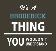 Its a BRODERICK thing, you wouldn't understand by thinging