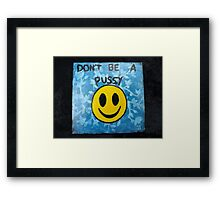 Don't Be A Pussy Framed Print